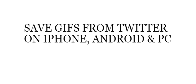 Save GIFs From Twitter On iPhone, Android and PC