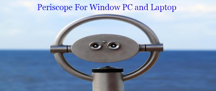 Download Periscope For Window PC